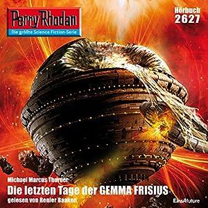 Die letzten Tage der GEMMA FRISIUS (Perry Rhodan 2627) Hörbuch