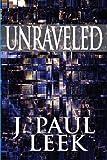 Unraveled, J. Paul Leek, 1448982618
