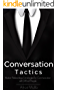 Conversation: Conversation Tactics & Strategies to Master Relationships for Better Communication with Difficult People, How to Communicate with Anyone ... Charm, Leadership Book 1) (English Edition)