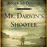 Mr. Darwin's Shooter: A Novel | Roger McDonald
