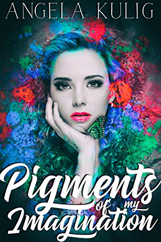 Pigments of My Imagination: A Young Adult Urban Fantasy Romance (Soul Painters Book 1) by [Kulig, Angela]