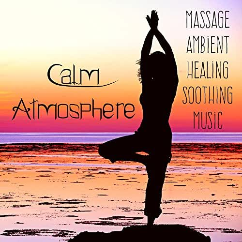 Calm Atmosphere - Massage Ambient Healing Soothing Music for Biofeedback Training Meditation Benefits with Nature Instrumental Spiritual Sounds