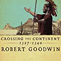 Crossing the Continent 1527-1540: The First African American Explorer of the South Audiobook by Robert Goodwin Narrated by Simon Prebble