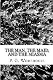 The Man, the Maid, and the Miasma, P. G. Wodehouse, 1481289756