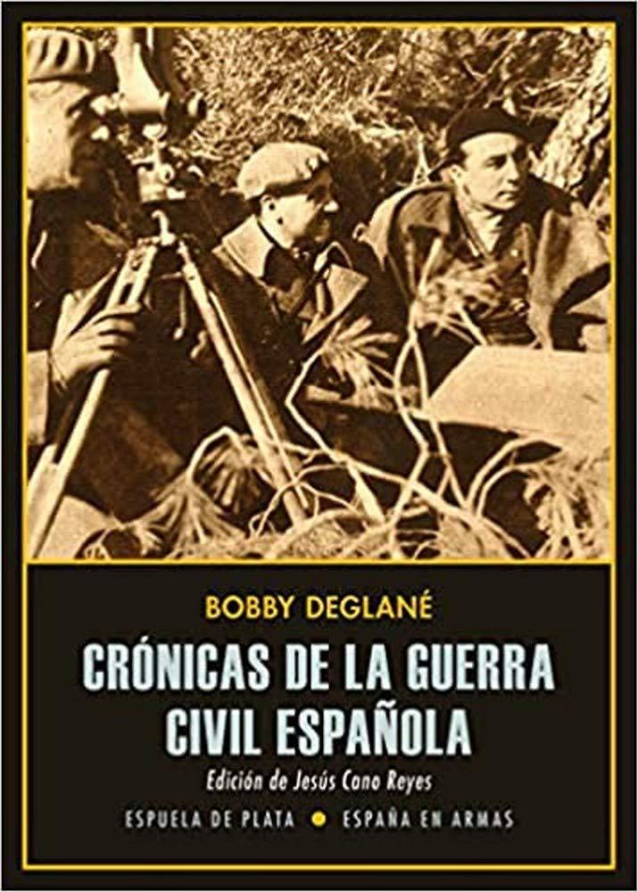 Crónicas de la guerra civil española: 44 España en Armas: Amazon.es: Deglané, Bobby, Cano Reyes, Jesús: Libros