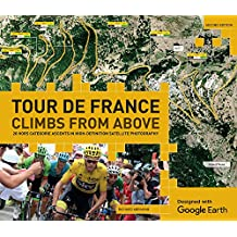 Tour de France: Climbs from Above: 20 Hors Categorie Ascents in High-Def Satellite Photography