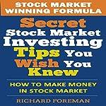 Stock Market Winning Formula: Secret Stock Market Investing Tips You Wish You Knew | Richard Foreman
