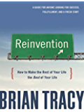 Reinvention: How to Make the Rest of Your Life the Best of Your Life (English Edition)