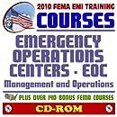2010 FEMA Emergency Management Institute EMI Training Courses: Emergency Operations Center (EOC) - EOC Management and Operations (IS-775 and IS-275) and Additional FEMA Courses and Manuals (CD-ROM)