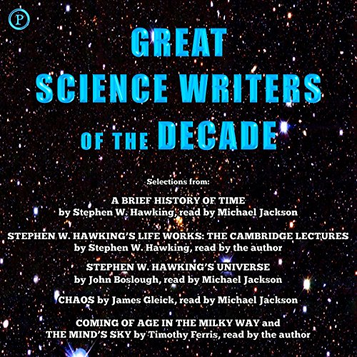 Great Science Writers of the Decade: Selections from the Works of Stephen W. Hawking, Timothy Ferris, James Gleick and John Boslough