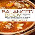 The Balanced Body Diet: A Healthy Guide to Reset Your Metabolism and Lose Weight Easily and Forever Audiobook by Linda West Narrated by Olga Wilhelmine