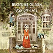 The Interrupted Tale : The Incorrigible Children of Ashton Place, Book 4 | Maryrose Wood