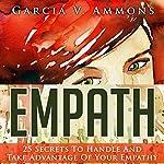 Empath: 25 Secrets to Handle and Take Advantage of Your Empathy | Garcia V Ammons
