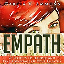 Empath: 25 Secrets to Handle and Take Advantage of Your Empathy Audiobook by Garcia V Ammons Narrated by Cat Dughi