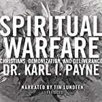 Spiritual Warfare: Christians, Demonization, and Deliverance | Karl Payne