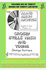 The Alan's Album Archives Guide To The Music Of...Crosby, Stills, Nash and (Sometimes) Young: 'Change Partners' Kindle Edition