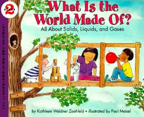 What Is the World Made Of? All About Solids, Liquids, and Gases (Let's-Read-and-Find-Out Science, Stage 2) ()