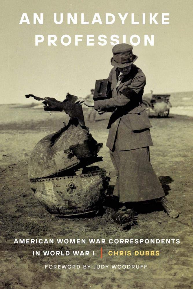 An Unladylike Profession: American Women War Correspondents ...
