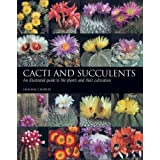Cacti and Succulents: An Illustrated Guide to the Plants and their Cultivation