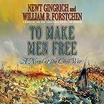 To Make Men Free: A Novel | William R. Forstchen,Newt Gingrich