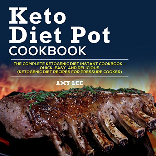 Keto Diet Pot Cookbook: The Complete Ketogenic Diet Instant Cookbook – Quick, Easy, and Delicious (Ketogenic Diet Recipes for Pressure Cooker) by Amy Lee