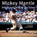Mickey Mantle: Inside and Outside the Lines Audiobook by Tom Molito Narrated by Greg Walston
