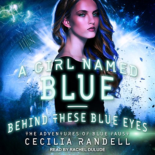 A Girl Named Blue & Behind These Blue Eyes: Adventures of Blue Faust Series, Book 1
