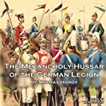The Melancholy Hussar of the German Legion | Thomas Hardy