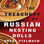 The Treachery of Russian Nesting Dolls: The Nadia Tesla Series, Book 4 | Orest Stelmach