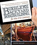: Buehler's Backyard Boatbuilding for the 21st Century 2nd edition by Buehler, George (2014) Paperback