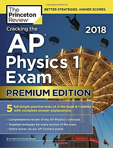 Cracking the AP Physics 1 Exam 2018, Premium Edition (College Test Preparation) cover
