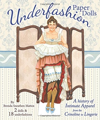 Underfashion Paper Dolls: A history of Intimate Apparel from the Crinoline to Lingerie