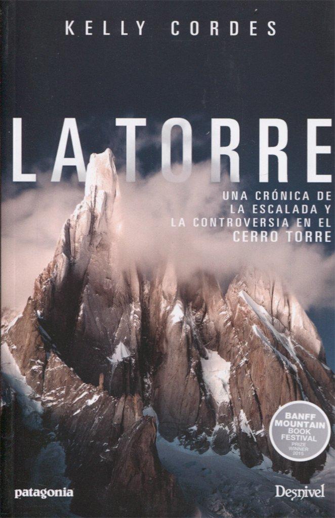 La Torre. Una crónica de la escalada y la controversia en el ...