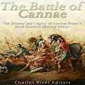 The Battle of Cannae: The History and Legacy of Ancient Rome's Most Decisive Military Defeat Audiobook by  Charles River Editors Narrated by Kevin Kollins
