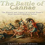 The Battle of Cannae: The History and Legacy of Ancient Rome's Most Decisive Military Defeat    Charles River Editors