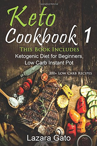 Keto Cookbook 1: This Book Includes Ketogenic Diet for Beginners, Low Carb Instant Pot by Lazara Gato