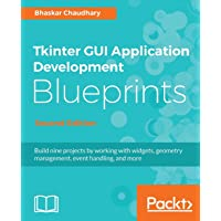 Tkinter GUI Application Development Blueprints: Build nine projects by working with widgets, geometry management, event handling, and more, 2nd Edition