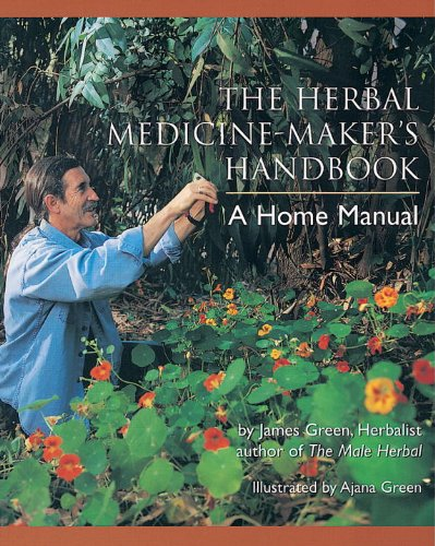 The Herbal Medicine-Maker's Handbook: A Home Manual by [Green, James]