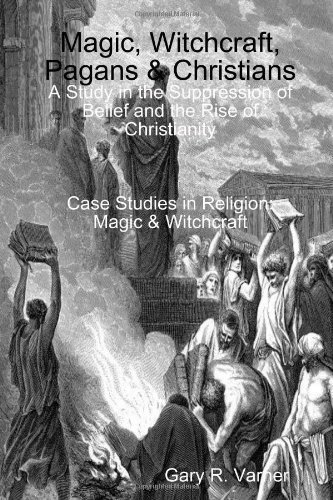 Magic Witchcraft Pagans  Christians A Study In The Suppression Of Belief And The Rise Of Christianity pdf epub download ebook