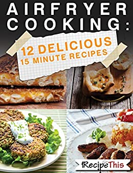 Air fryer cooking 12 delicious 15 minute recipes recipe this 199 air fryer cooking 12 delicious 15 minute recipes recipe this 199 cookbooks by forumfinder Image collections