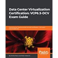 Data Center Virtualization Certification VCP6.5-DCV Exam Guide