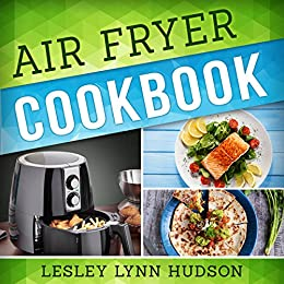 Air Fryer Cookbook: The Best Quick, Delicious and Super