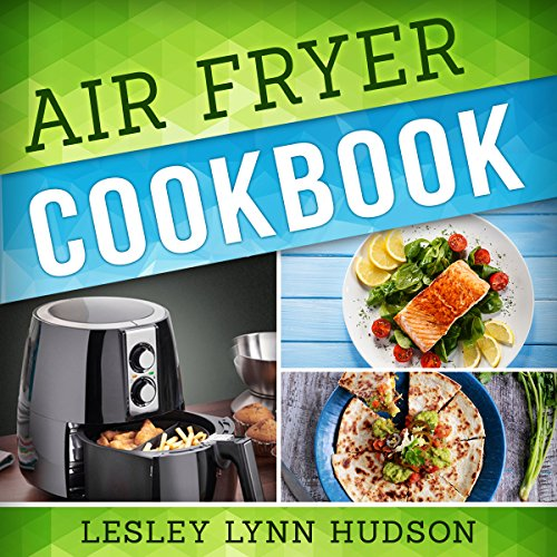 Air Fryer Cookbook: The Best Quick, Delicious and Super Healthy Recipes for Every Day by Lesley Lynn Hudson