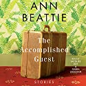 The Accomplished Guest: Stories Audiobook by Ann Beattie Narrated by Gabra Zackman, Jacques Roy