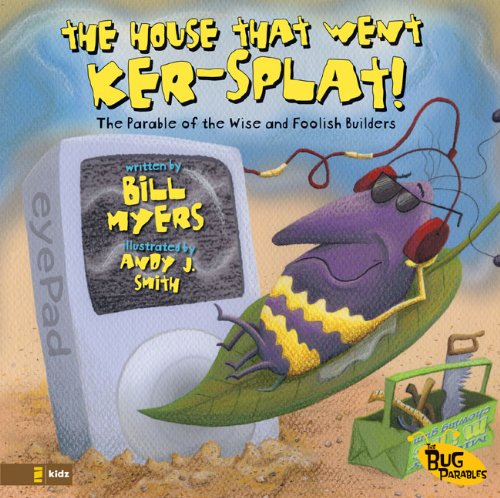 Download The House That Went Ker---Splat!: The Parable of the Wise and Foolish Builders (The Bug Parables) pdf