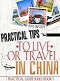 Practical Tips to Live or Travel in China (Practical Travel Guide Book 1)