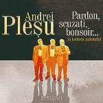 Pardon, scuzați, bonsoir | Andrei Pleșu
