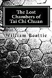 The Lost Chambers of Tai Chi Chuan, William Beattie, 1466443677