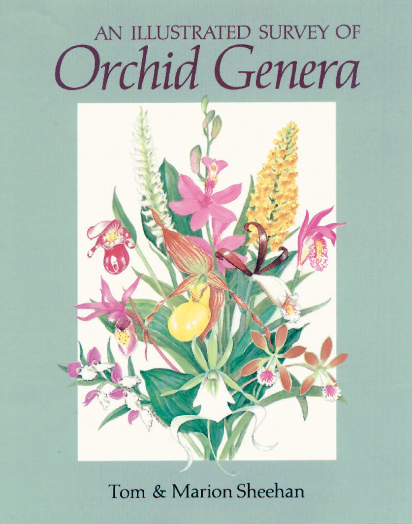 An Illustrated Survey of Orchid Genera: Marion Sheehan, Tom Sheehan:  9781604690644: Amazon.com: Books