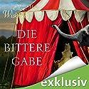 Die bittere Gabe Hörbuch von Ellen Marie Wiseman Gesprochen von: Katrin Zimmermann